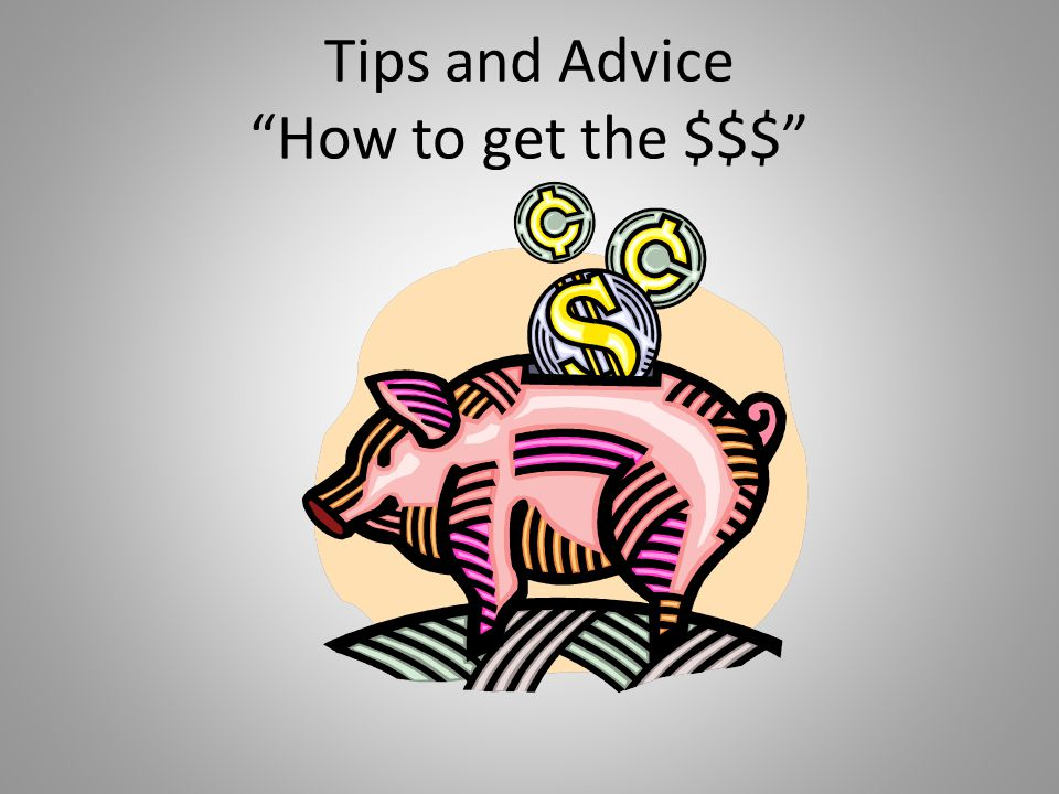 Tips and Advice How to get the $$$