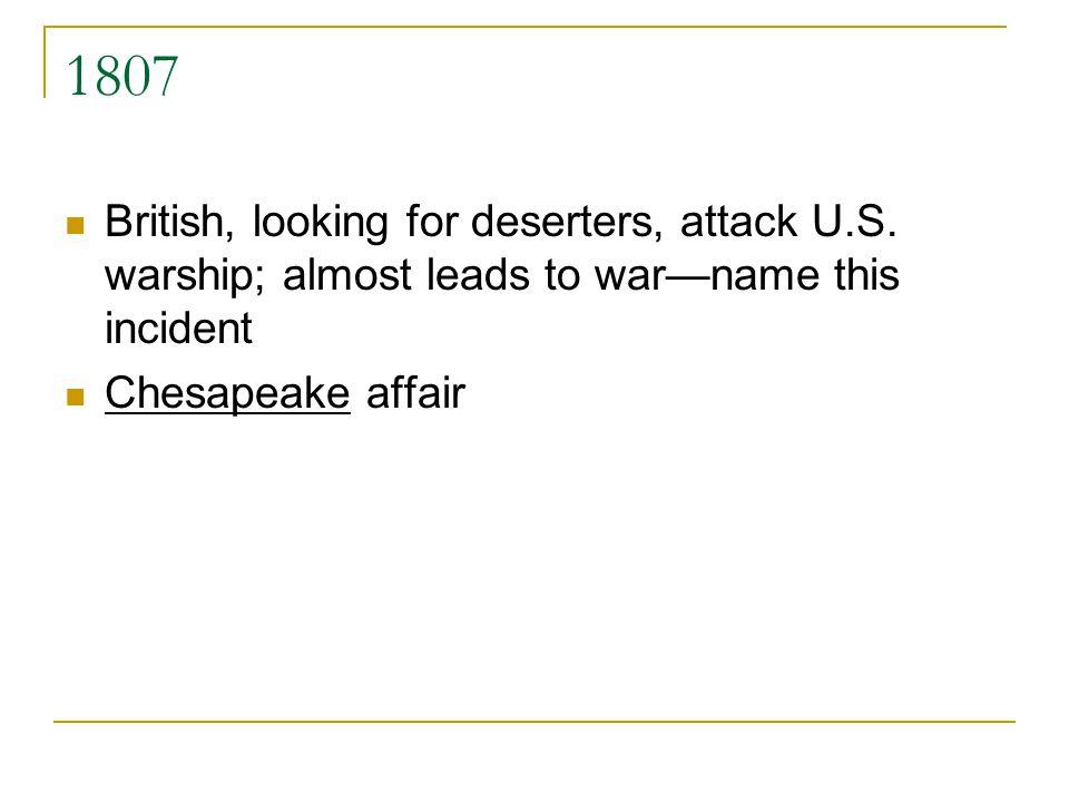 1807 British, looking for deserters, attack U.S.