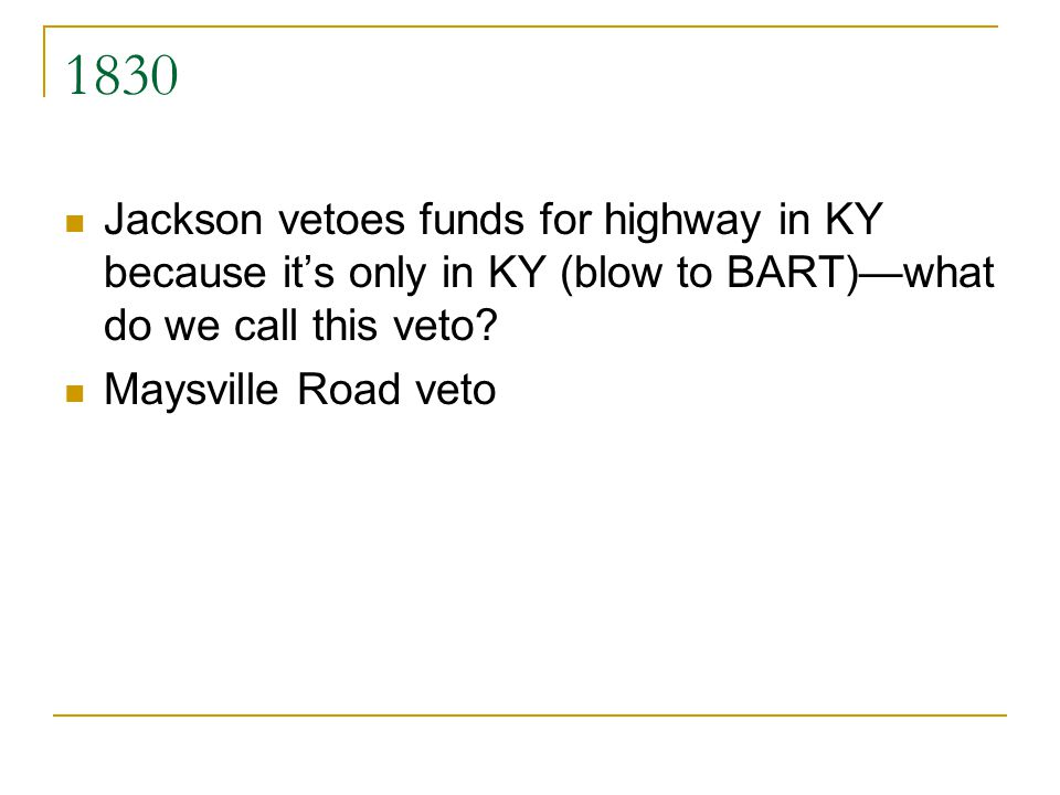 1830 Jackson vetoes funds for highway in KY because its only in KY (blow to BART)what do we call this veto? Maysville Road veto