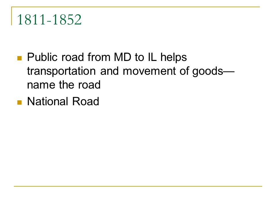 1811-1852 Public road from MD to IL helps transportation and movement of goods name the road National Road