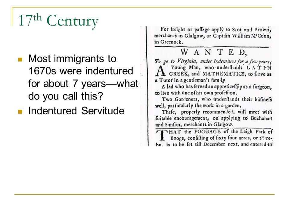 17 th Century Most immigrants to 1670s were indentured for about 7 yearswhat do you call this.