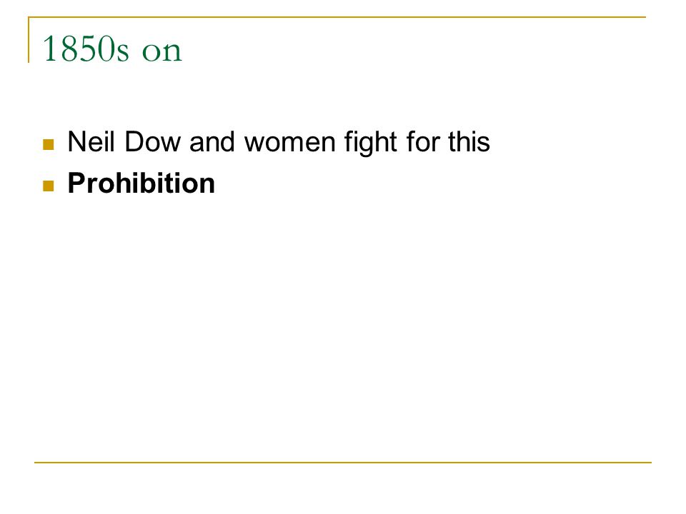 1850s on Neil Dow and women fight for this Prohibition