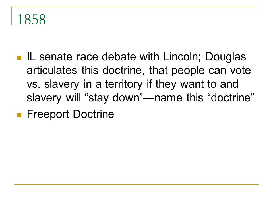 1858 IL senate race debate with Lincoln; Douglas articulates this doctrine, that people can vote vs.