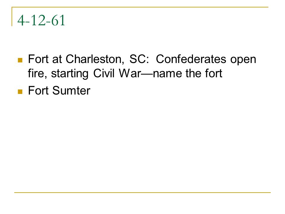 4-12-61 Fort at Charleston, SC: Confederates open fire, starting Civil Warname the fort Fort Sumter