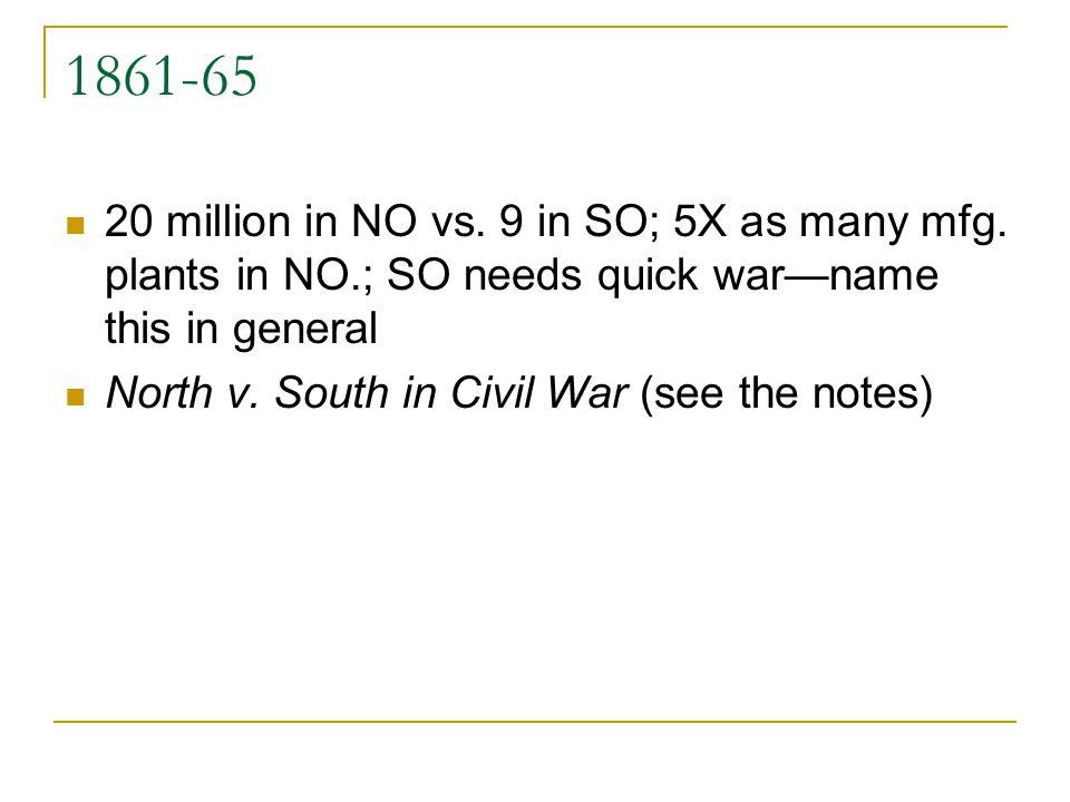 1861-65 20 million in NO vs.9 in SO; 5X as many mfg.