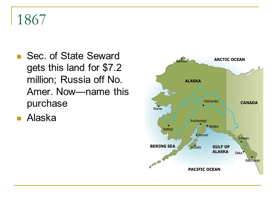 1867 Sec.of State Seward gets this land for $7.2 million; Russia off No.