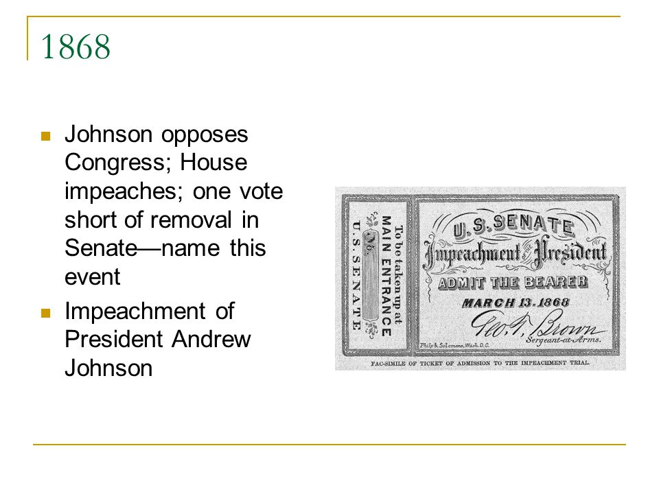 1868 Johnson opposes Congress; House impeaches; one vote short of removal in Senatename this event Impeachment of President Andrew Johnson