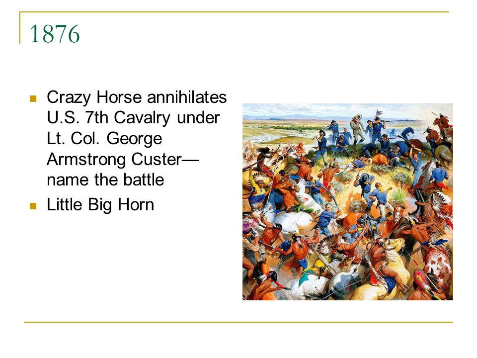 1876 Crazy Horse annihilates U.S.7th Cavalry under Lt.