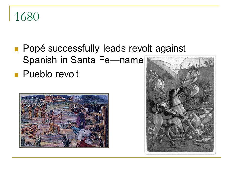 1680 Popé successfully leads revolt against Spanish in Santa Fename the event Pueblo revolt