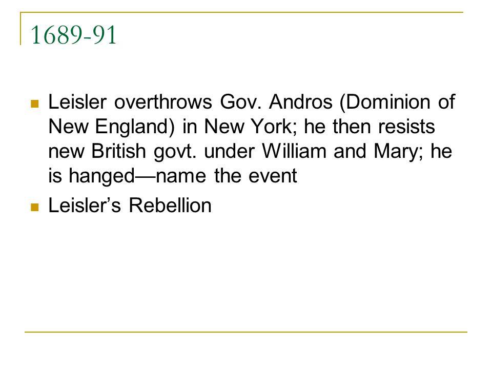 1689-91 Leisler overthrows Gov.