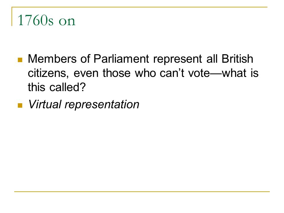 1760s on Members of Parliament represent all British citizens, even those who cant votewhat is this called? Virtual representation