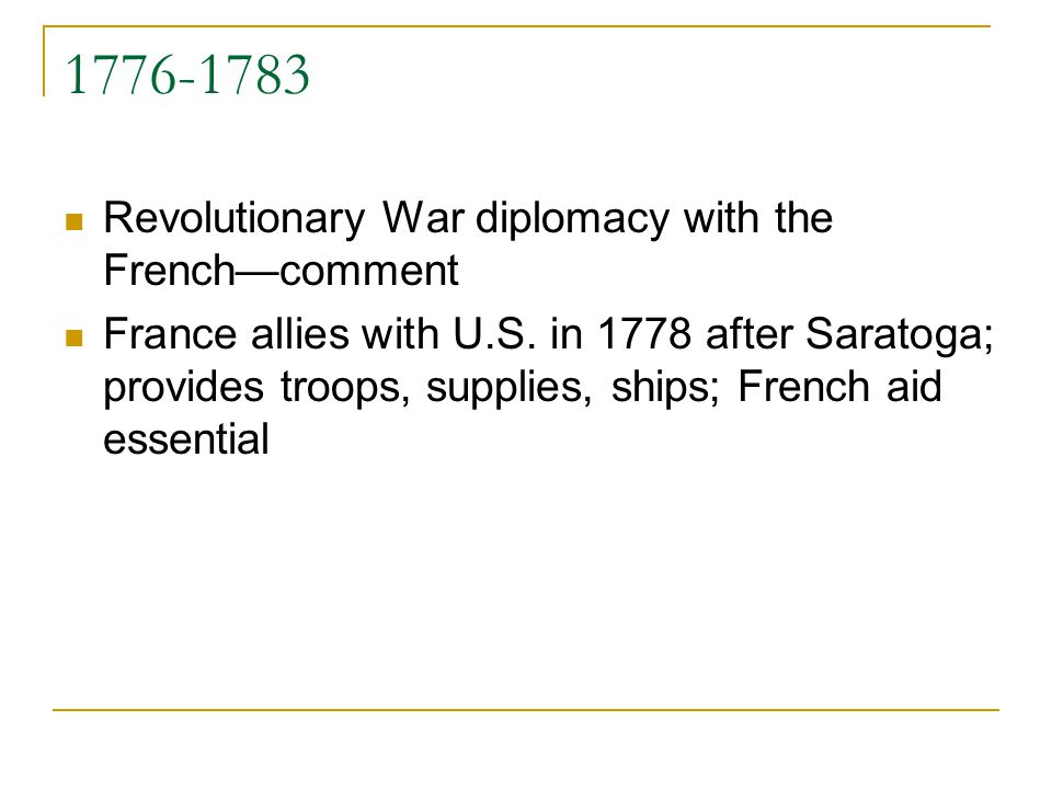 1776-1783 Revolutionary War diplomacy with the Frenchcomment France allies with U.S.