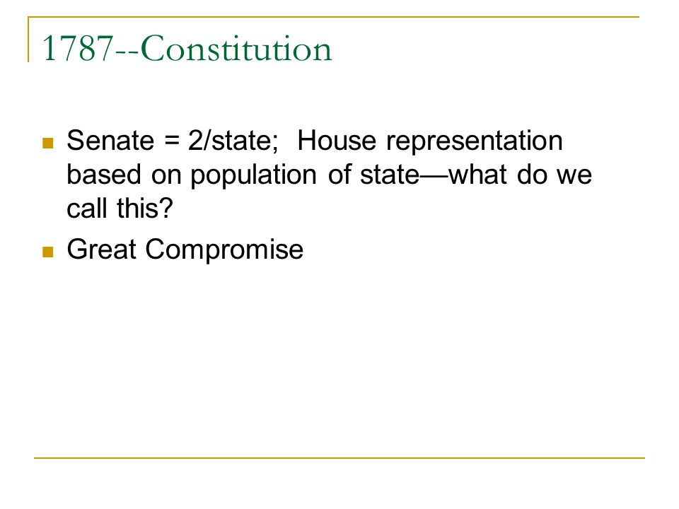 1787--Constitution Senate = 2/state; House representation based on population of statewhat do we call this? Great Compromise