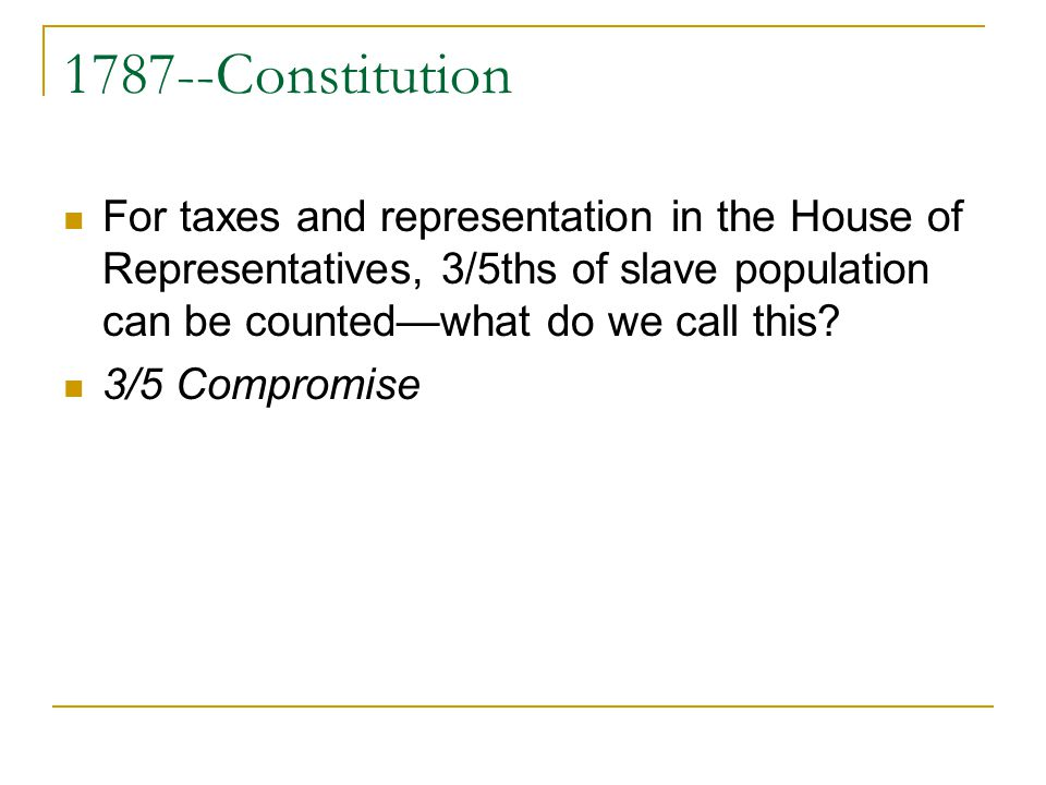 1787--Constitution For taxes and representation in the House of Representatives, 3/5ths of slave population can be countedwhat do we call this.