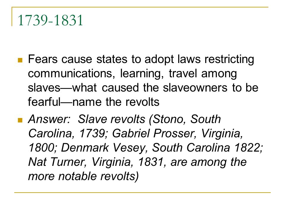 1739-1831 Fears cause states to adopt laws restricting communications, learning, travel among slaveswhat caused the slaveowners to be fearfulname the