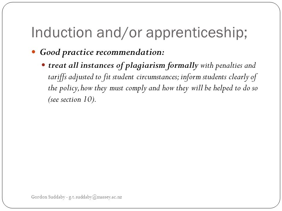 Induction and/or apprenticeship; Good practice recommendation: treat all instances of plagiarism formally with penalties and tariffs adjusted to fit s