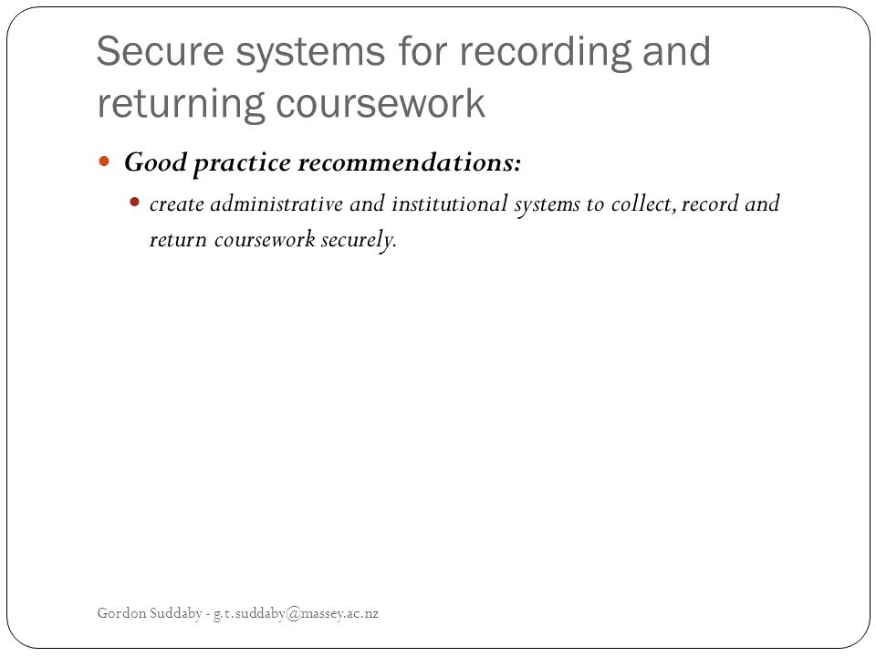 Secure systems for recording and returning coursework Good practice recommendations: create administrative and institutional systems to collect, record and return coursework securely.