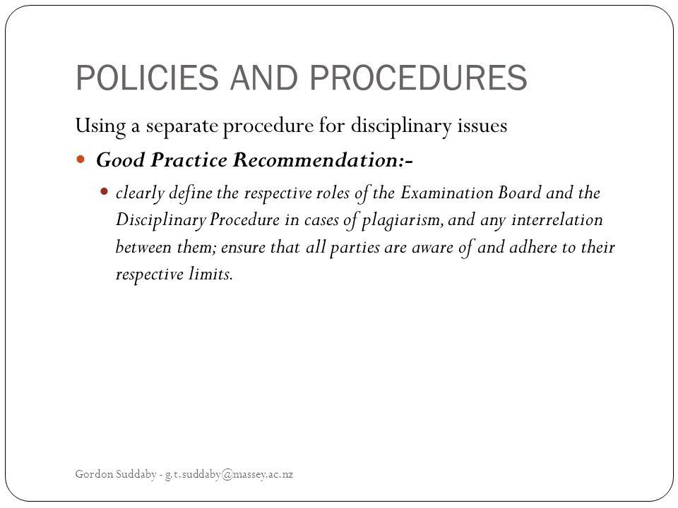 POLICIES AND PROCEDURES Using a separate procedure for disciplinary issues Good Practice Recommendation:- clearly define the respective roles of the E