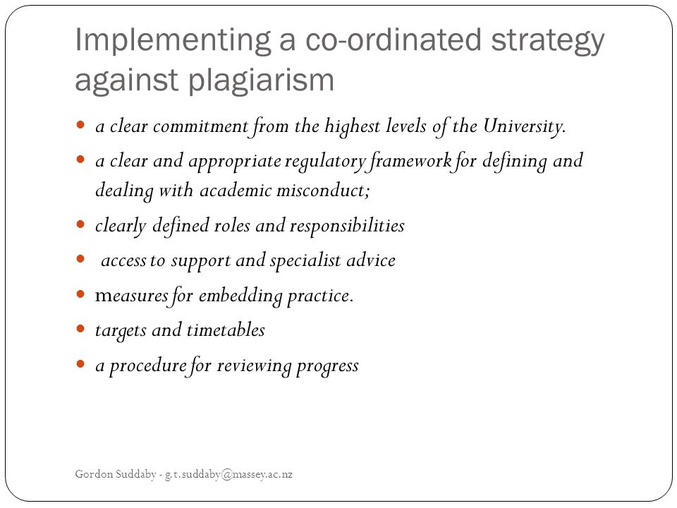 Implementing a co-ordinated strategy against plagiarism a clear commitment from the highest levels of the University.