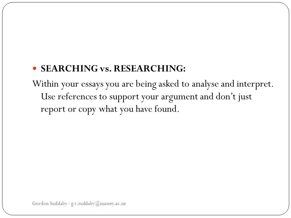 SEARCHING vs. RESEARCHING: Within your essays you are being asked to analyse and interpret.