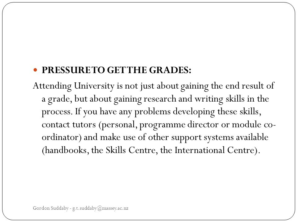 PRESSURE TO GET THE GRADES: Attending University is not just about gaining the end result of a grade, but about gaining research and writing skills in the process.