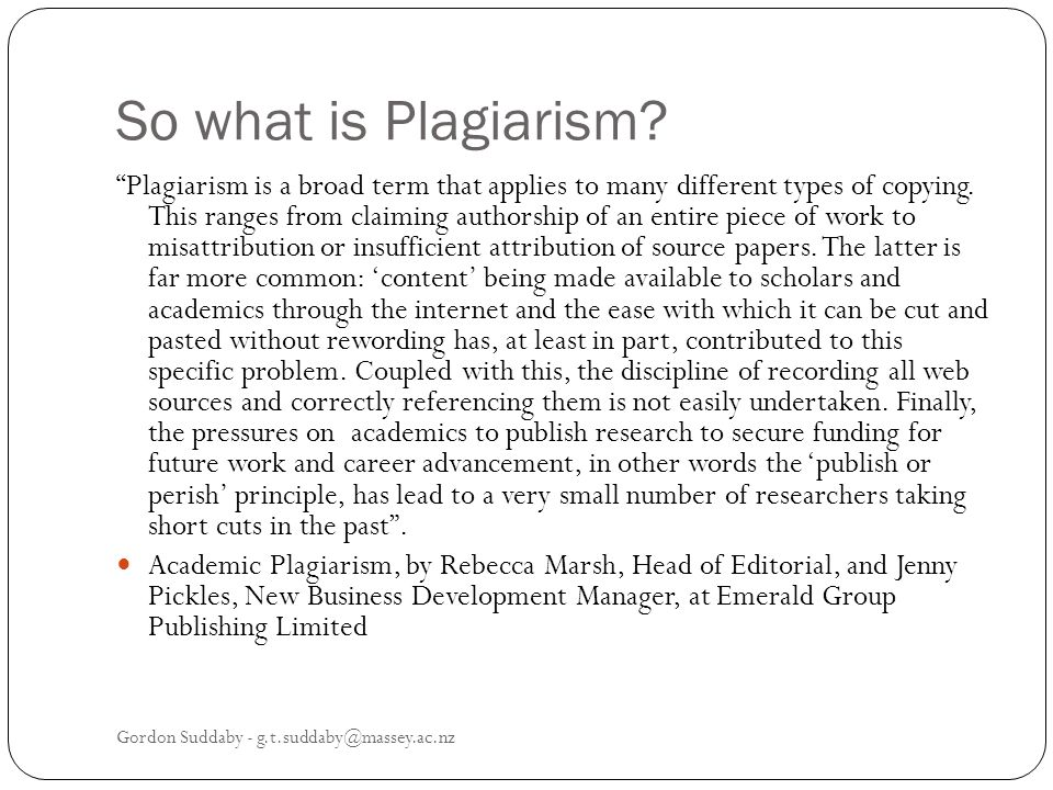 So what is Plagiarism. Plagiarism is a broad term that applies to many different types of copying.