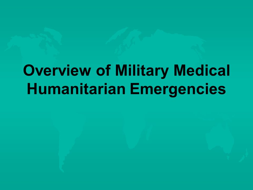 Overview of Military Medical Humanitarian Emergencies