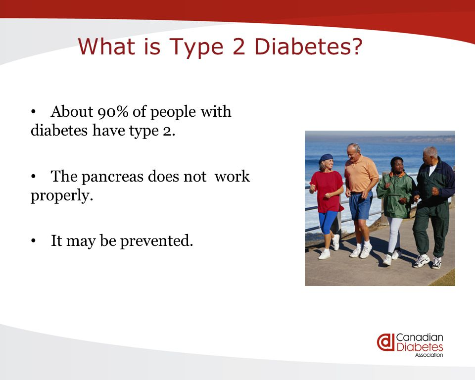 What is Type 2 Diabetes? About 90% of people with diabetes have type 2. The pancreas does not work properly. It may be prevented.