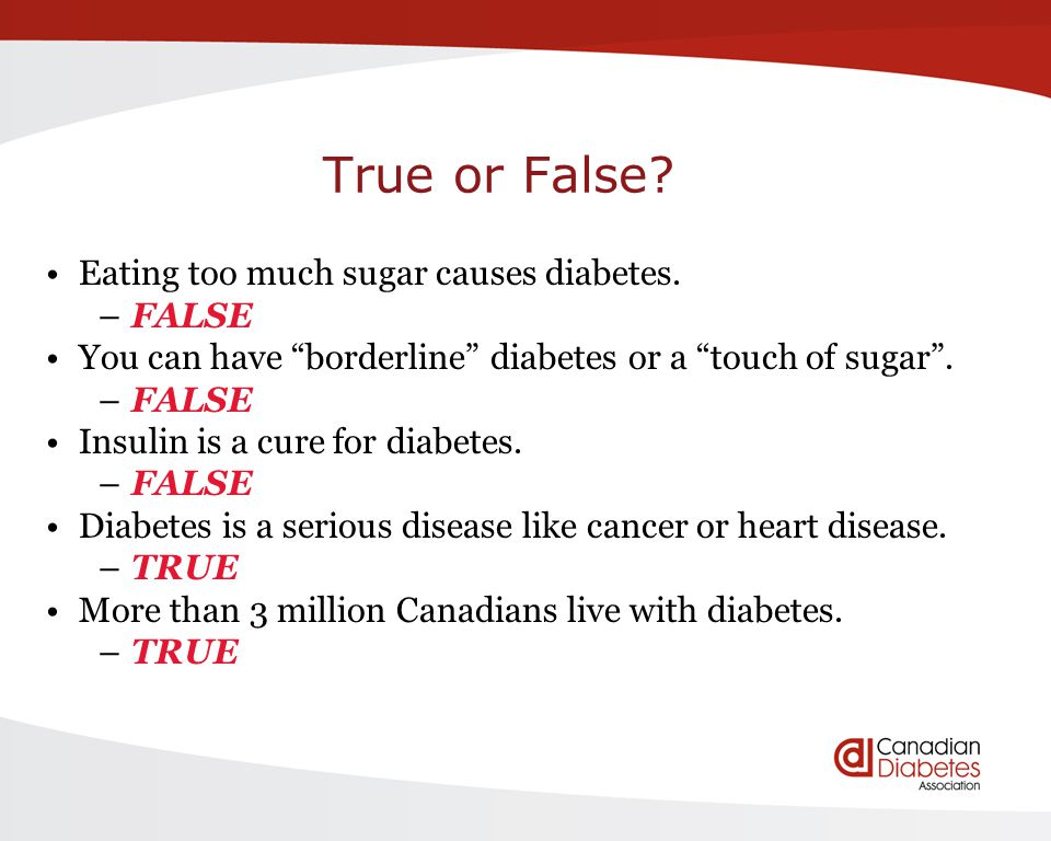 True or False. Eating too much sugar causes diabetes.