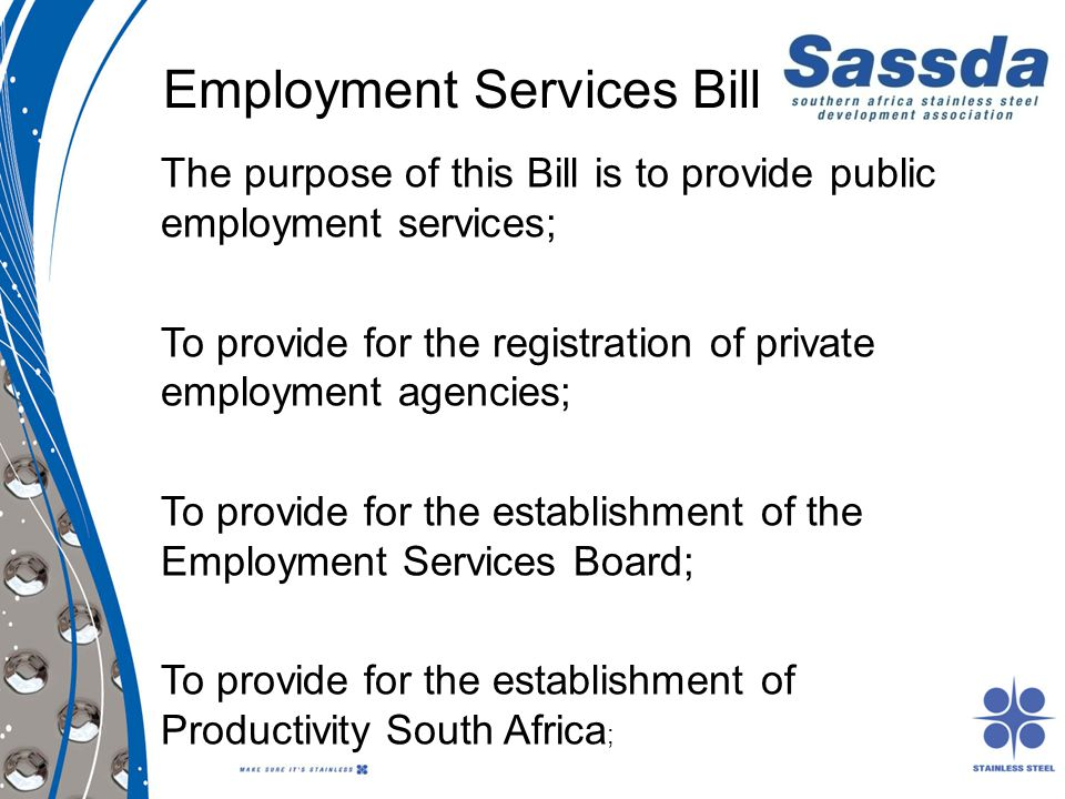 Employment Services Bill The purpose of this Bill is to provide public employment services; To provide for the registration of private employment agen