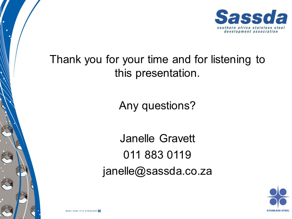 Thank you for your time and for listening to this presentation. Any questions? Janelle Gravett 011 883 0119 janelle@sassda.co.za