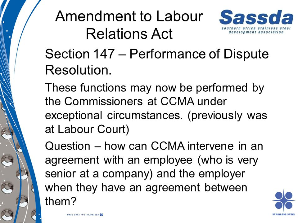 Amendment to Labour Relations Act Section 147 – Performance of Dispute Resolution. These functions may now be performed by the Commissioners at CCMA u
