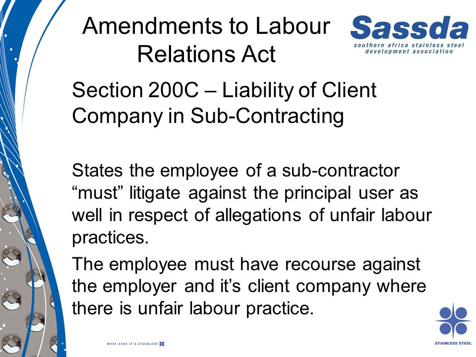 Amendments to Labour Relations Act Section 200C – Liability of Client Company in Sub-Contracting States the employee of a sub-contractor must litigate