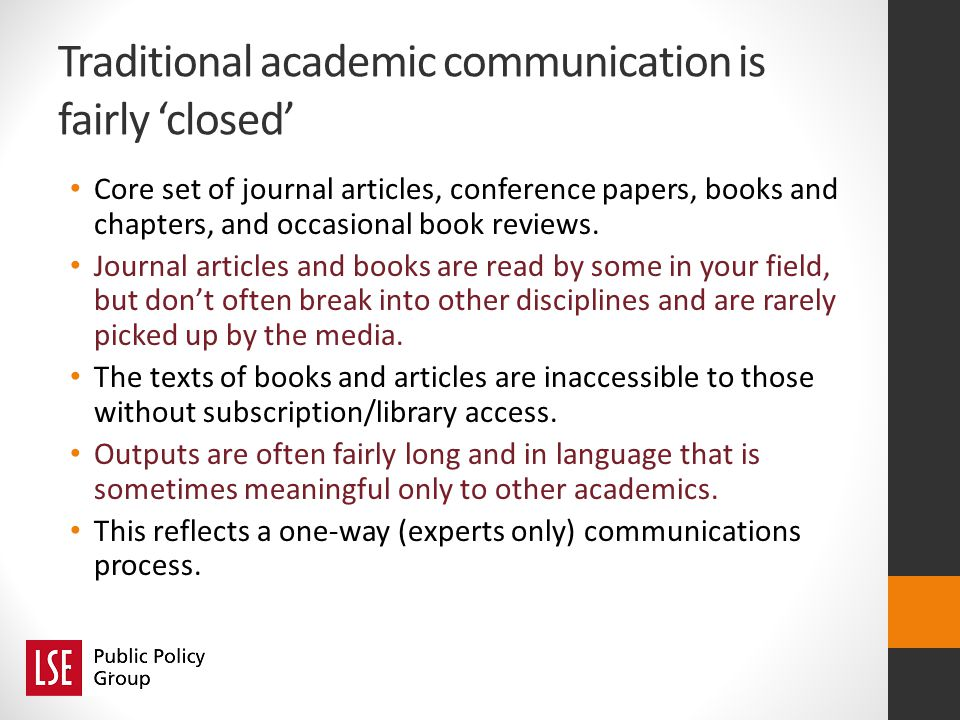 Traditional academic communication is fairly closed Core set of journal articles, conference papers, books and chapters, and occasional book reviews.
