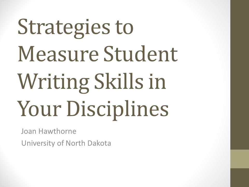 Strategies to Measure Student Writing Skills in Your Disciplines Joan Hawthorne University of North Dakota