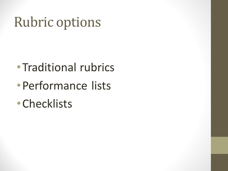 Rubric options Traditional rubrics Performance lists Checklists