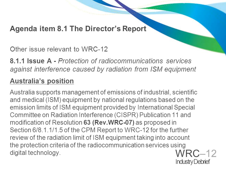 WRC–12 Industry Debrief Agenda item 8.1 The Directors Report Other issue relevant to WRC-12 8.1.1 Issue A - Protection of radiocommunications services