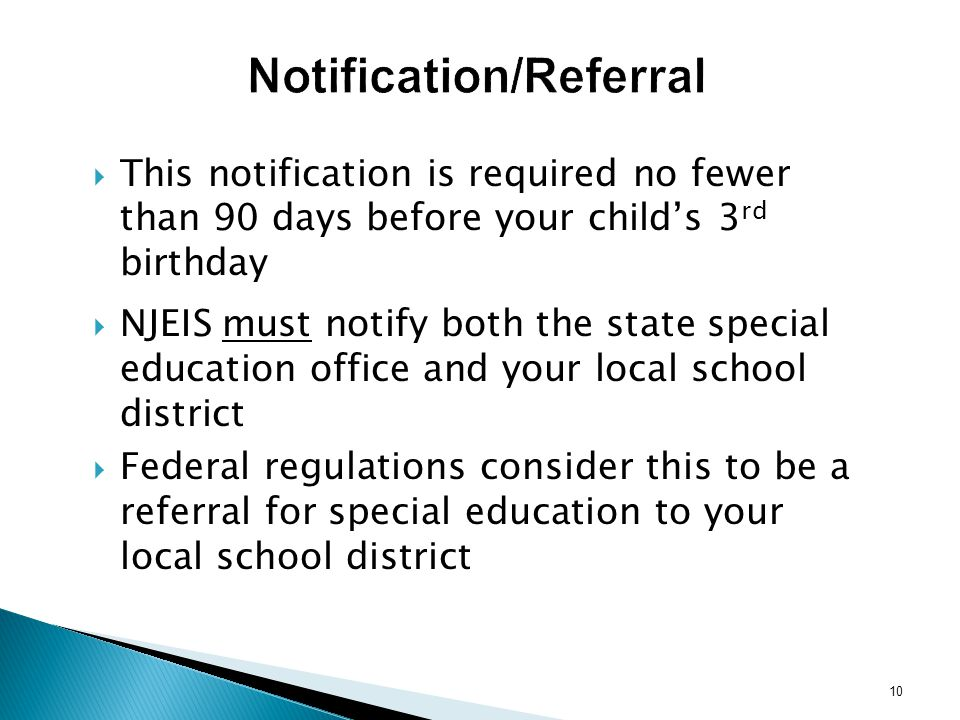 10 Notification/Referral This notification is required no fewer than 90 days before your childs 3 rd birthday NJEIS must notify both the state special