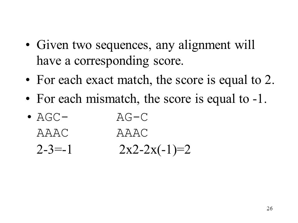 26 Given two sequences, any alignment will have a corresponding score.