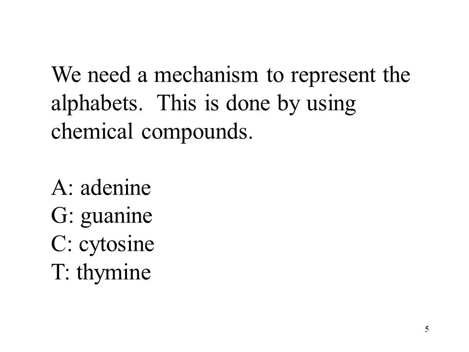 5 We need a mechanism to represent the alphabets. This is done by using chemical compounds.