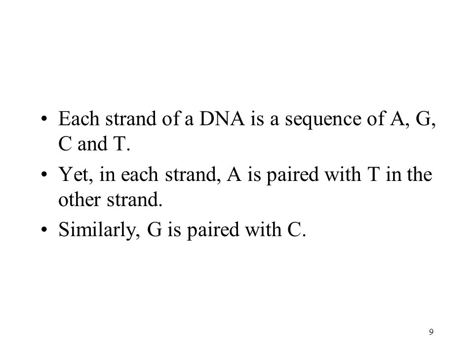9 Each strand of a DNA is a sequence of A, G, C and T.