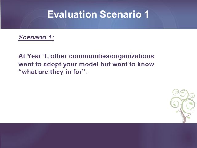 Scenario 1: At Year 1, other communities/organizations want to adopt your model but want to know what are they in for. Evaluation Scenario 1