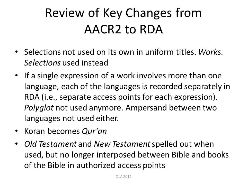 Review of Key Changes from AACR2 to RDA Selections not used on its own in uniform titles.