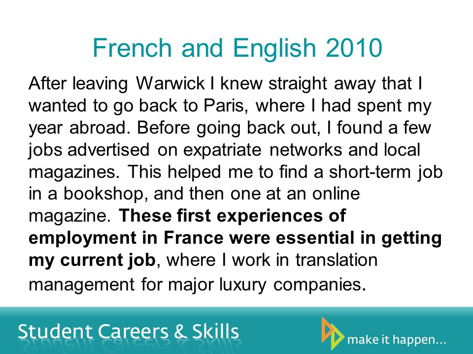 French and English 2010 After leaving Warwick I knew straight away that I wanted to go back to Paris, where I had spent my year abroad.