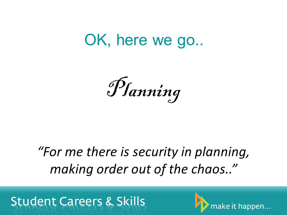OK, here we go.. Planning For me there is security in planning, making order out of the chaos..