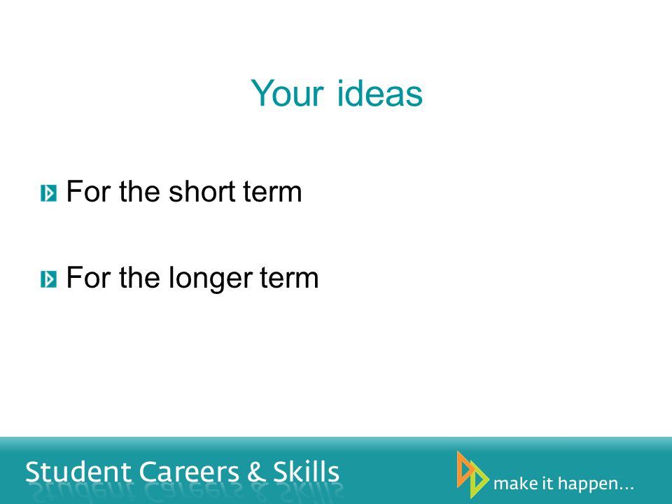 Your ideas For the short term For the longer term