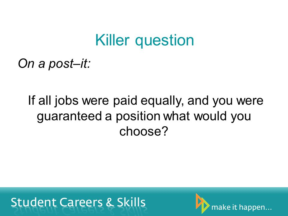 Killer question On a post–it: If all jobs were paid equally, and you were guaranteed a position what would you choose