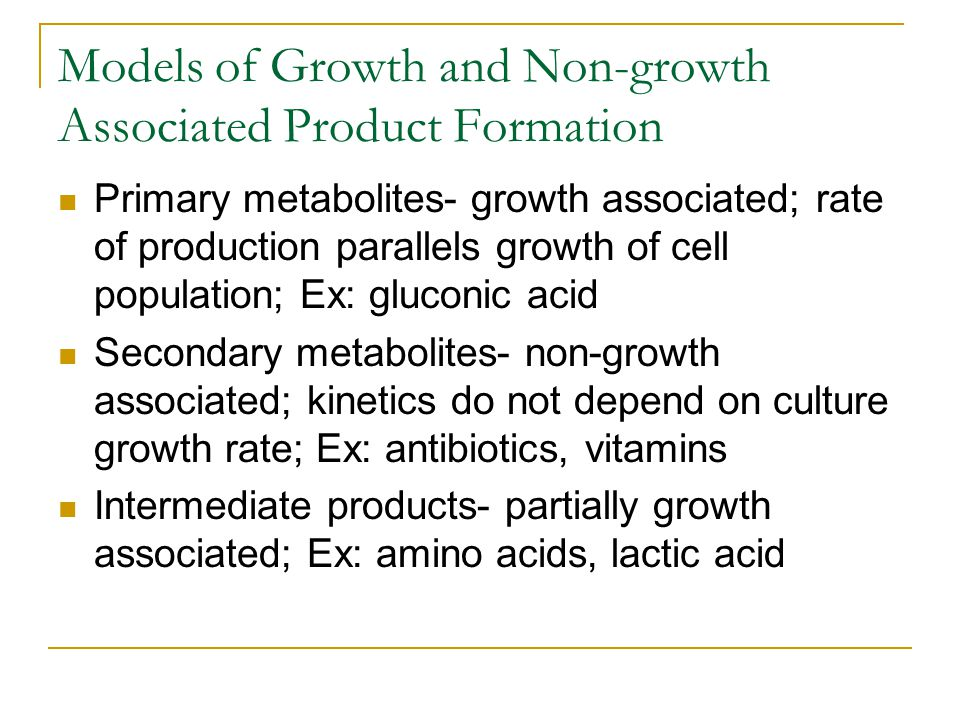 Models of Growth and Non-growth Associated Product Formation Primary metabolites- growth associated; rate of production parallels growth of cell popul