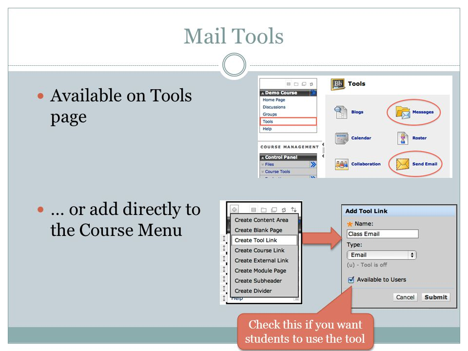 Mail Tools Available on Tools page … or add directly to the Course Menu Check this if you want students to use the tool