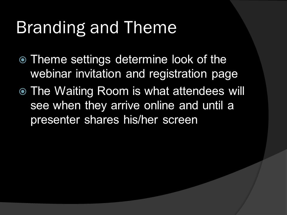 Branding and Theme Theme settings determine look of the webinar invitation and registration page The Waiting Room is what attendees will see when they